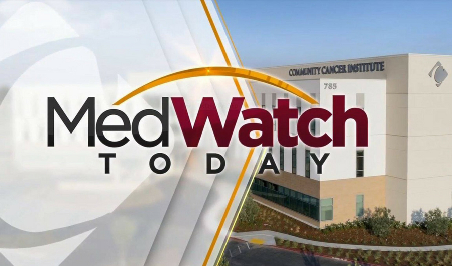 MedWatch Today: Cancer Special Edition