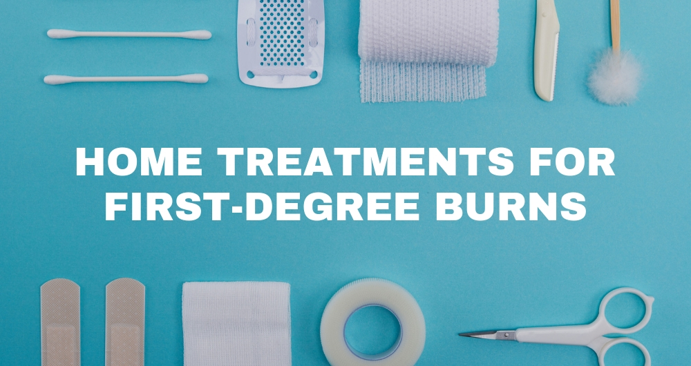 How to Treat a First-Degree Burn at Home